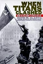 When Titans Clashed : How the Red Army Stopped Hitler by David Glantz & Jonathan