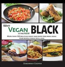 Why Vegan Is the New Black : More Than 100 Delicious Meat and Dairy Free Meal...