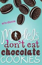 Models Don't Eat Chocolate Cookies by Erin Dionne (2009, Paperback)