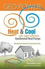 Geo Power : Stay Warm, Keep Cool and Save Money with Geothermal Heating and...