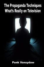 The Propaganda Techniques: What's Really on Television by Ponk Vonsydow...