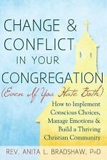 Change and Conflict in Your Congregation (Even If You Hate Both): How to Impleme