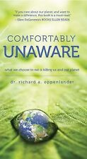 Comfortably Unaware : What We Choose to Eat Is Killing Us and Our Planet by...