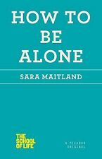 The School of Life Ser.: How to Be Alone by Sara Maitland (2014, Paperback)