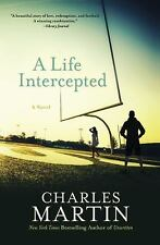 A Life Intercepted by Charles Martin (2015, Paperback)