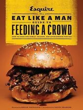 The Eat Like a Man Guide to Feeding a Crowd: How to Cook for Family, Friends, an