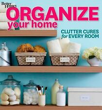 Organize Your Home: Clutter Cures for Every Room Better Homes and Gardens) Bet