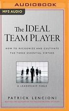 The Ideal Team Player : How to Recognize and Cultivate the Three Essential...