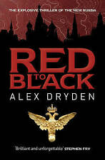 RED TO BLACK; Alex Dryden; Spy thriller in new Russia in style of John le Carré.