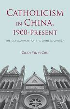 Catholicism in China, 1900-Present : The Development of the Chinese Church...