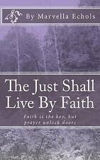 The Just Shall Live by Faith: Habakkuk 2:2 by Marvella Echols (Paperback /...