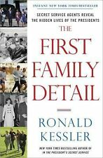 The First Family Detail: Secret Service Agents Reveal the Hidden Lives of the Pr