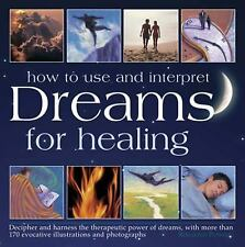 How to Use and Interpret Dreams for Healing : Decipher and Harness the...