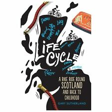 Life Cycle: A Bike Ride Round Scotland and Back to Childhood, Sutherland, Gary,