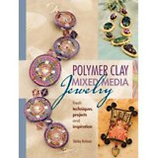 Polymer Clay Mixed Media Jewelry: Fresh Techniques, Projects and Inspiration, Ne