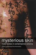 Mysterious Skin: Male Bodies in Contemporary Cinema, Fouz-Hernández, Santiago
