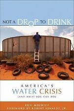 Not a Drop to Drink: America's Water Crisis (and What You Can Do), Midkiff, Ken,