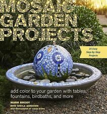 Mosaic Garden Projects : Add Color to Your Garden with Tables, Fountains,...