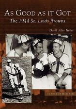 Images of Baseball: As Good as It Got : The 1944 St. Louis Browns by David...