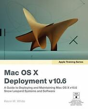 Apple Training Series: Mac OS X Deployment v10.6: A Guide to Deploying and Maint