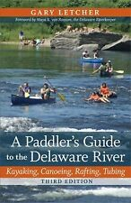 A Paddler's Guide to the Delaware River : Kayaking, Canoeing, Rafting, Tubing...