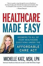 Healthcare Made Easy : Answers to All of Your Healthcare Questions under the...