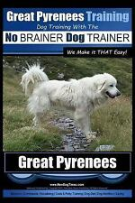 Great Pyrenees Training   Dog Training with the No BRAINER Dog TRAINER ~ We...