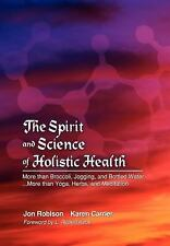 The Spirit and Science of Holistic Health : More Than Broccoli, Jogging, and...