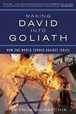Making David into Goliath : How the World Turned Against Israel by Joshua...