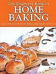 The Complete Book of Home Baking: Over 170 Delicious Recipes for Biscuits, Cakes