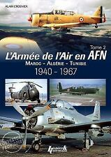 L' Armee de l'Air en AFN Vol. 2 : Maroc - Algerie - Tunisie - 1940-1967 by...