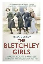 The Bletchley Girls: War, secrecy, love and loss: the women of Bletchley Park te