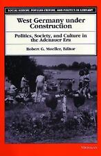 West Germany under Construction: Politics, Society, and Culture in the Adenauer