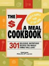 The $7 Meals Cookbook : 301 Delicious Dishes You Can Make for $7.00 or Less