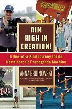 Aim High in Creation! : A One-Of-a-Kind Journey Inside North Korea's...