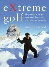 EXtreme Golf: The World's Most Unusual, Fantastic and Bizarre Courses by...