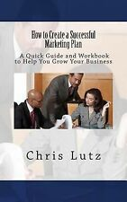 How to Create a Successful Marketing Plan : A Quick Guide and Workbook to...