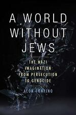 A World Without Jews: The Nazi Imagination from Persecution to Genocide