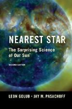 Nearest Star : The Surprising Science of Our Sun by Leon Golub and Jay M....