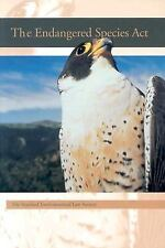 The Endangered Species Act (Stanford Environmental Law Society Handbook) Stanfor