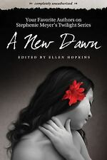 A New Dawn: Your Favorite Authors on Stephenie Meyer's Twilight Saga: -ExLibrary