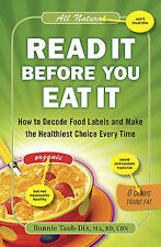 Read It Before You Eat It : How to Decode Food Labels and Make the Healthiest...
