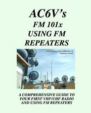 Ham Radio: Fm 101X: Using FM Repeaters: Ac6V's Guide To Vhf/Uhf Fm Repeaters
