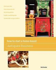 Home-Based Business Ser.: How to Start a Home Based Antiques Business by Bob...