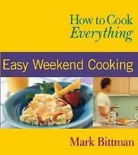 How to Cook Everything: Easy Weekend Cooking (How to Cook Everything S-ExLibrary