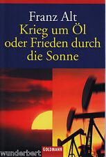 *- KRIEG um ÖL oder FRIEDEN durch die SONNE - Franz ALT  tb  (2004)