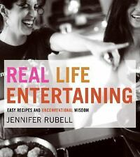 Real Life Entertaining : Easy Recipes and Unconventional Wisdom by Jennifer...