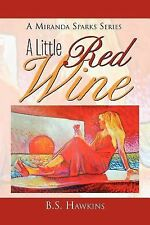 A Little Red Wine : AMiranda Sparks Series by B. S. Hawkins (2011, Paperback)