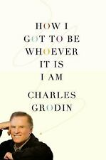 How I Got to Be Whoever It Is I Am by Grodin, Charles