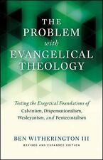 The Problem with Evangelical Theology : Testing the Exegetical Foundations of...
